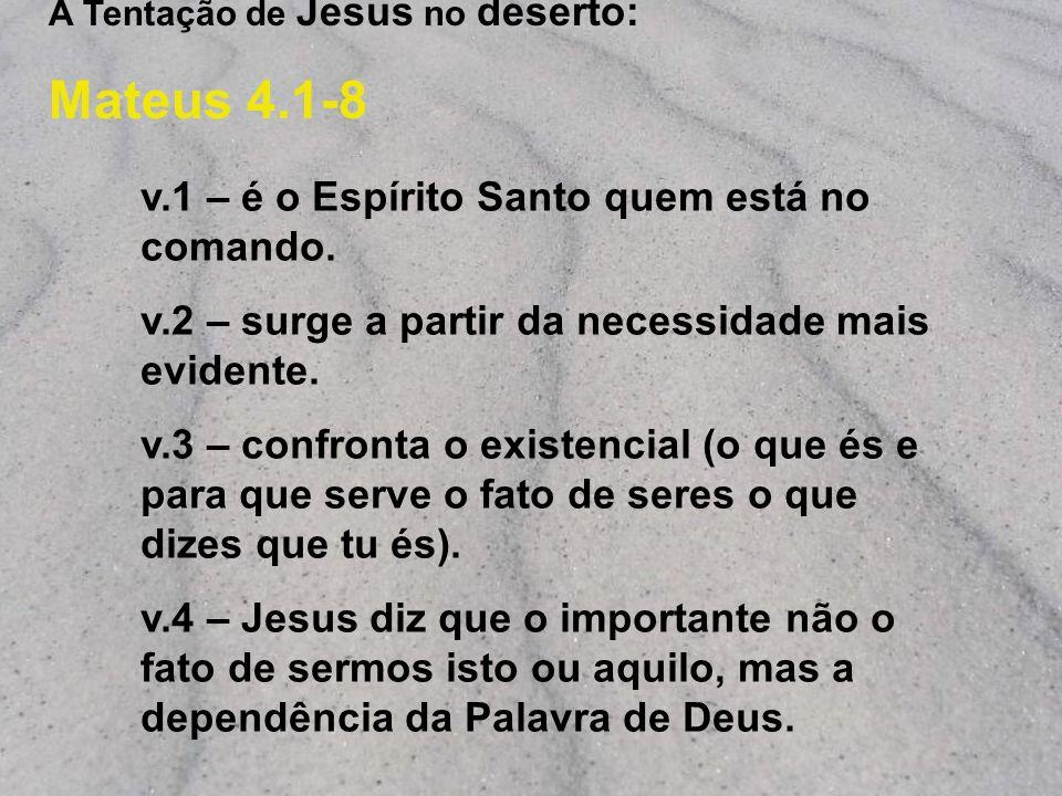 deserto: A Tentação de Jesus no deserto: Mateus 4.1-8 v.1 – é o Espírito Santo quem está no comando. v.2 – surge a partir da necessidade mais evidente