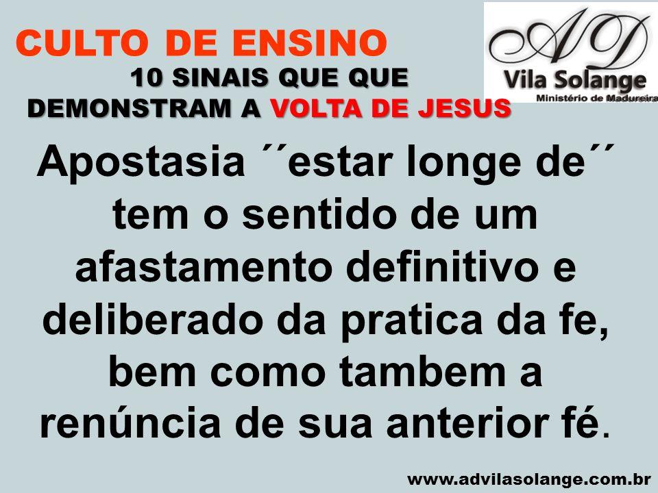 VILA SOLANGE www.advilasolange.com.br CULTO DE ENSINO 10 SINAIS QUE QUE DEMONSTRAM A VOLTA DE JESUS Apostasia ´´estar longe de´´ tem o sentido de um a