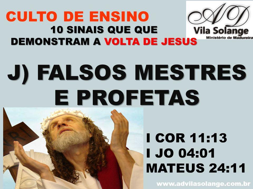 VILA SOLANGE www.advilasolange.com.br CULTO DE ENSINO J) FALSOS MESTRES E PROFETAS 10 SINAIS QUE QUE DEMONSTRAM A VOLTA DE JESUS I COR 11:13 I JO 04:0