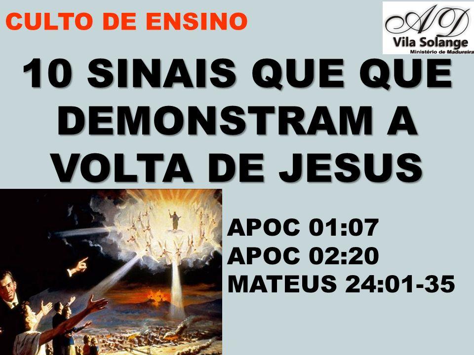 CULTO DE ENSINO 10 SINAIS QUE QUE DEMONSTRAM A VOLTA DE JESUS APOC 01:07 APOC 02:20 MATEUS 24:01-35