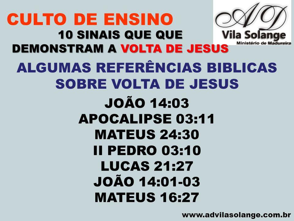 VILA SOLANGE www.advilasolange.com.br CULTO DE ENSINO 10 SINAIS QUE QUE DEMONSTRAM A VOLTA DE JESUS ALGUMAS REFERÊNCIAS BIBLICAS SOBRE VOLTA DE JESUS