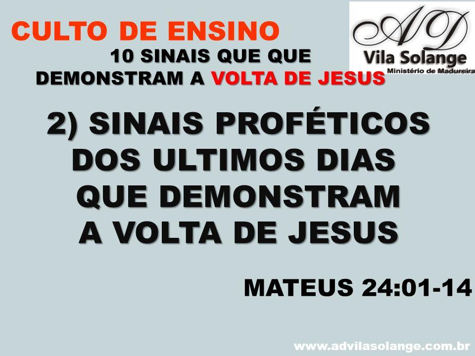 VILA SOLANGE www.advilasolange.com.br CULTO DE ENSINO 2) SINAIS PROFÉTICOS DOS ULTIMOS DIAS QUE DEMONSTRAM A VOLTA DE JESUS 10 SINAIS QUE QUE DEMONSTR