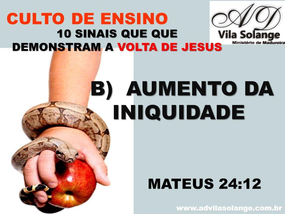 VILA SOLANGE www.advilasolange.com.br CULTO DE ENSINO B) AUMENTO DA B) AUMENTO DAINIQUIDADE 10 SINAIS QUE QUE DEMONSTRAM A VOLTA DE JESUS MATEUS 24:12