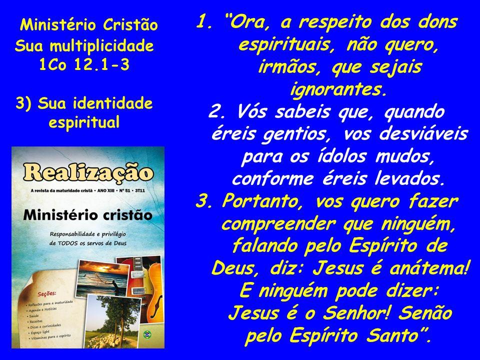 Ministério Cristão Sua multiplicidade 1Co 12.4-7 4) Os dons e sua unidade original 4.