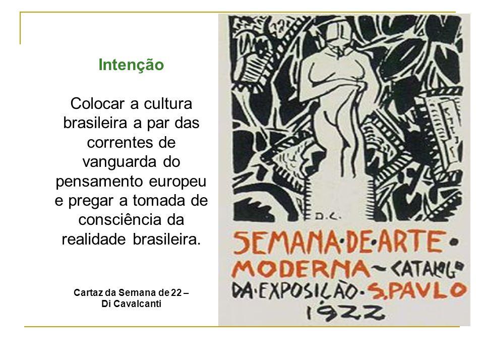 Intenção Colocar a cultura brasileira a par das correntes de vanguarda do pensamento europeu e pregar a tomada de consciência da realidade brasileira.