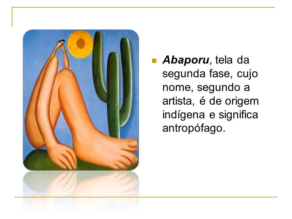 Abaporu, tela da segunda fase, cujo nome, segundo a artista, é de origem indígena e significa antropófago.