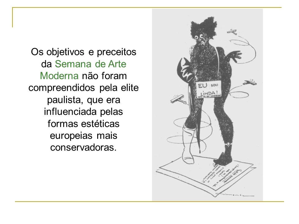 Os objetivos e preceitos da Semana de Arte Moderna não foram compreendidos pela elite paulista, que era influenciada pelas formas estéticas europeias