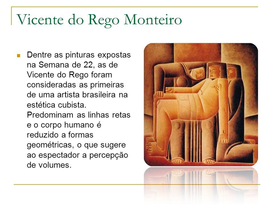 Vicente do Rego Monteiro Dentre as pinturas expostas na Semana de 22, as de Vicente do Rego foram consideradas as primeiras de uma artista brasileira
