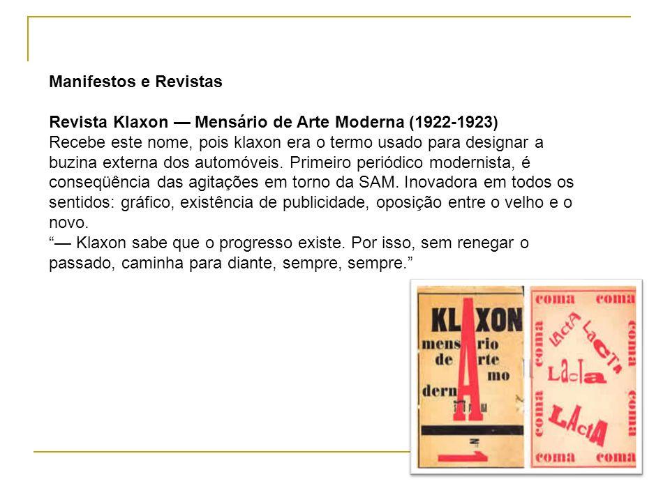Manifestos e Revistas Revista Klaxon Mensário de Arte Moderna (1922-1923) Recebe este nome, pois klaxon era o termo usado para designar a buzina exter