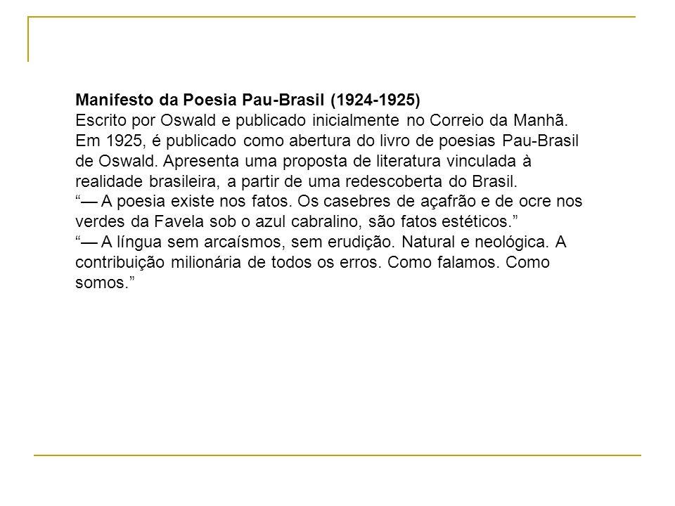 Manifesto da Poesia Pau-Brasil (1924-1925) Escrito por Oswald e publicado inicialmente no Correio da Manhã. Em 1925, é publicado como abertura do livr