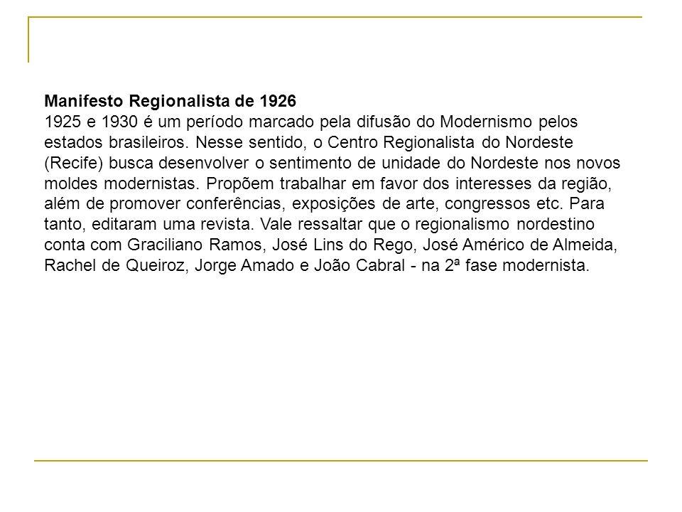 Manifesto Regionalista de 1926 1925 e 1930 é um período marcado pela difusão do Modernismo pelos estados brasileiros. Nesse sentido, o Centro Regional
