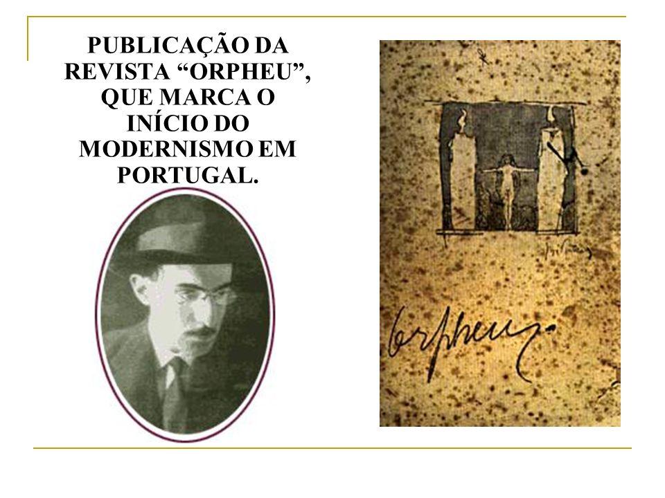 PUBLICAÇÃO DA REVISTA ORPHEU, QUE MARCA O INÍCIO DO MODERNISMO EM PORTUGAL.