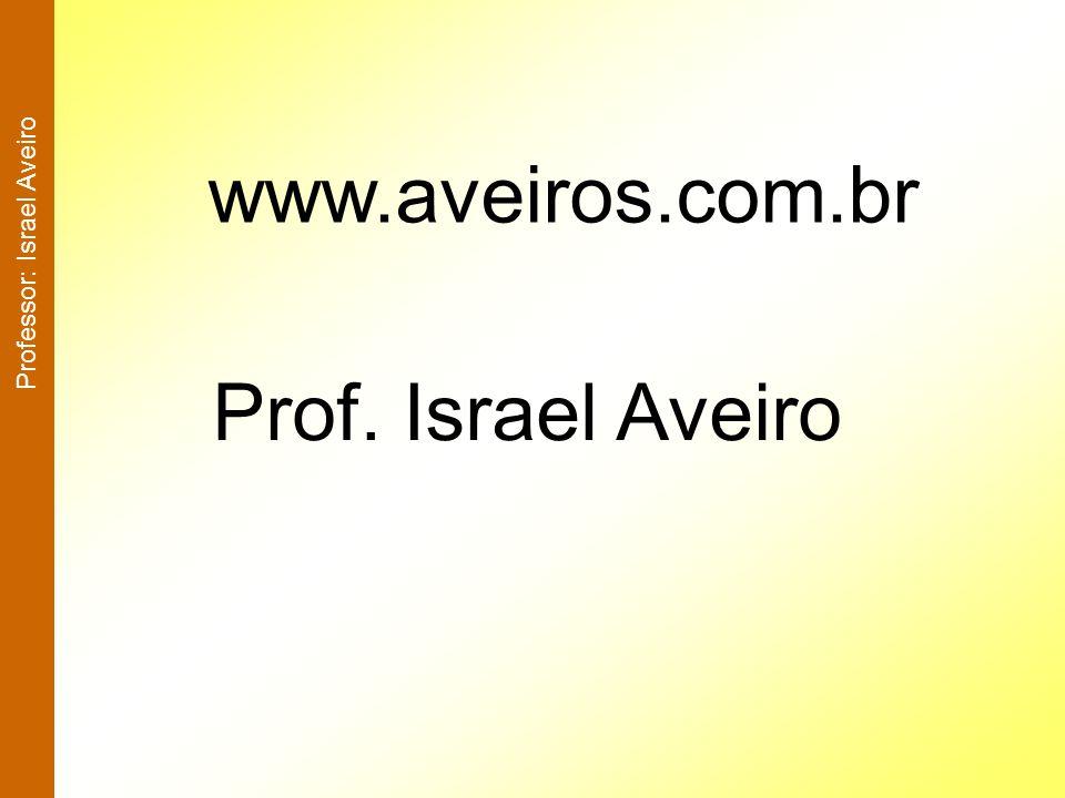 www.aveiros.com.br Prof. Israel Aveiro Professor: Israel Aveiro