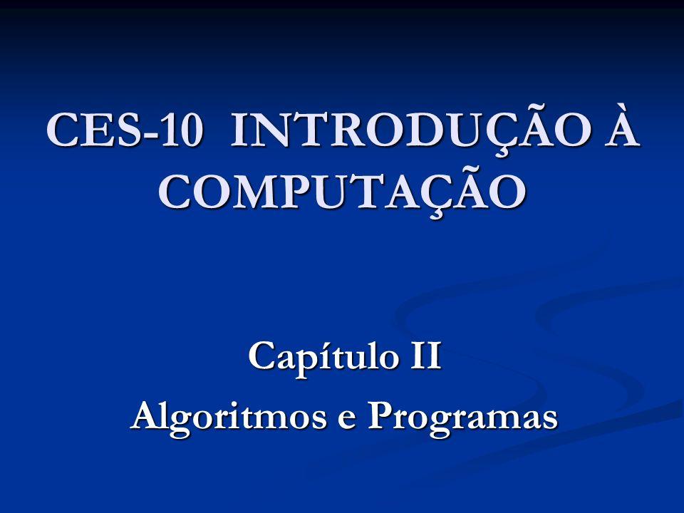 CES-10 INTRODUÇÃO À COMPUTAÇÃO Capítulo II Algoritmos e Programas