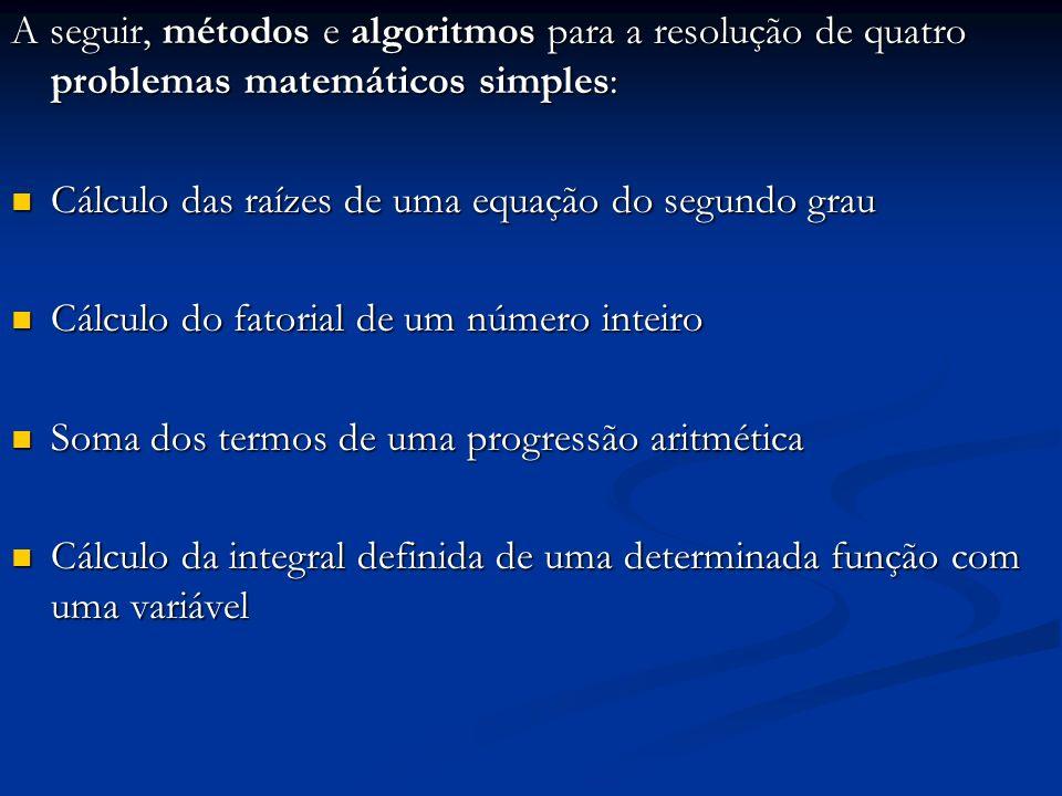 A seguir, métodos e algoritmos para a resolução de quatro problemas matemáticos simples: Cálculo das raízes de uma equação do segundo grau Cálculo das