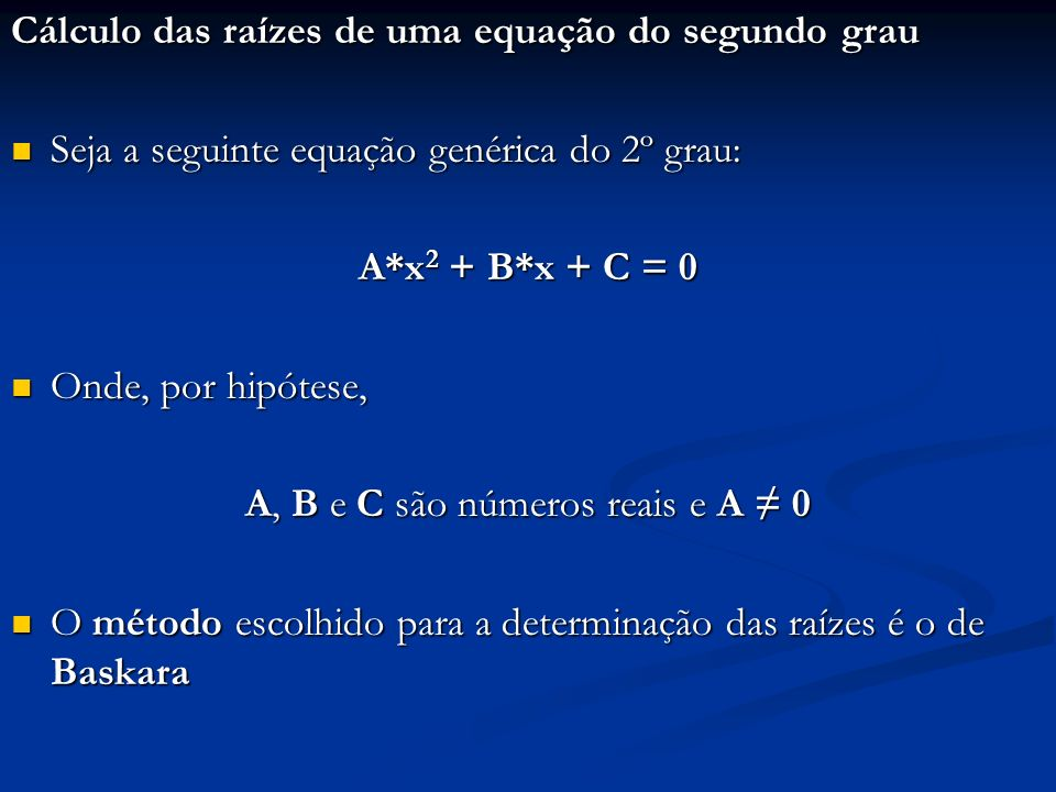 Cálculo das raízes de uma equação do segundo grau Seja a seguinte equação genérica do 2º grau: Seja a seguinte equação genérica do 2º grau: A*x 2 + B*
