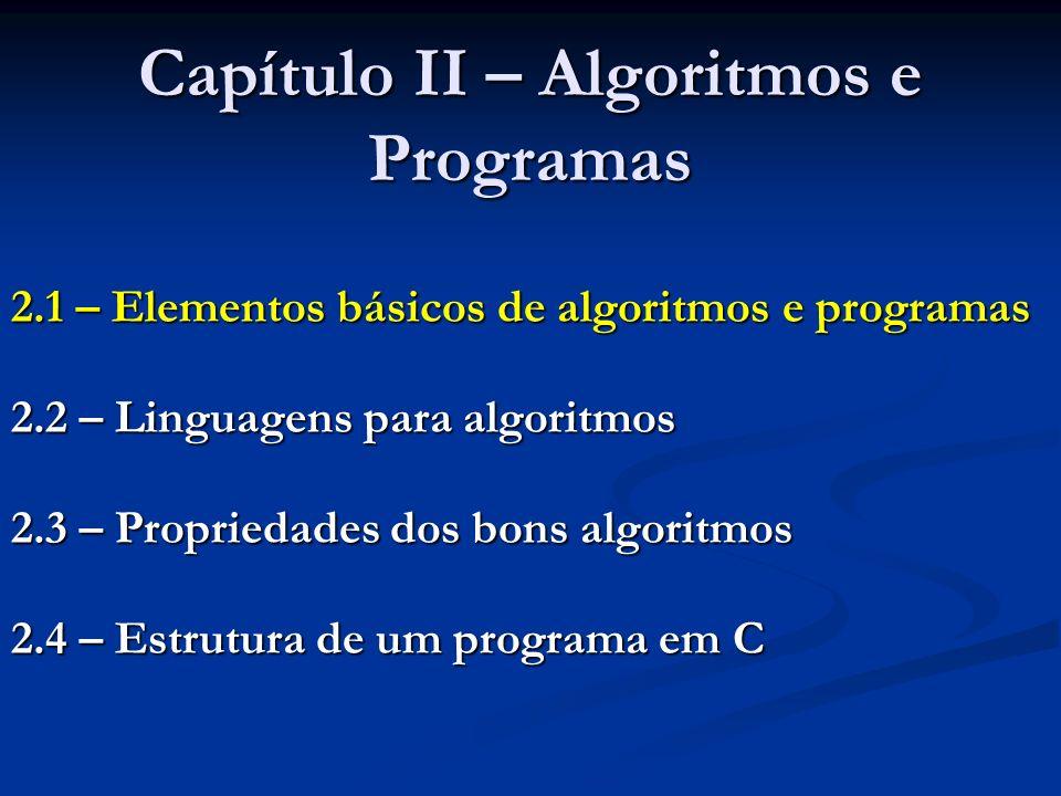 Capítulo II – Algoritmos e Programas 2.1 – Elementos básicos de algoritmos e programas 2.2 – Linguagens para algoritmos 2.3 – Propriedades dos bons al