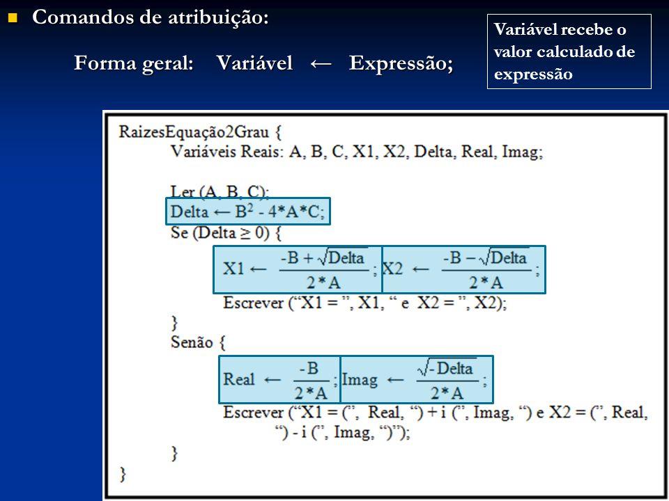 Comandos de atribuição: Comandos de atribuição: Forma geral: Variável Expressão; Variável recebe o valor calculado de expressão