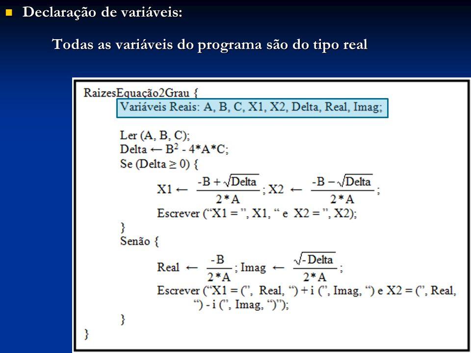 Declaração de variáveis: Declaração de variáveis: Todas as variáveis do programa são do tipo real