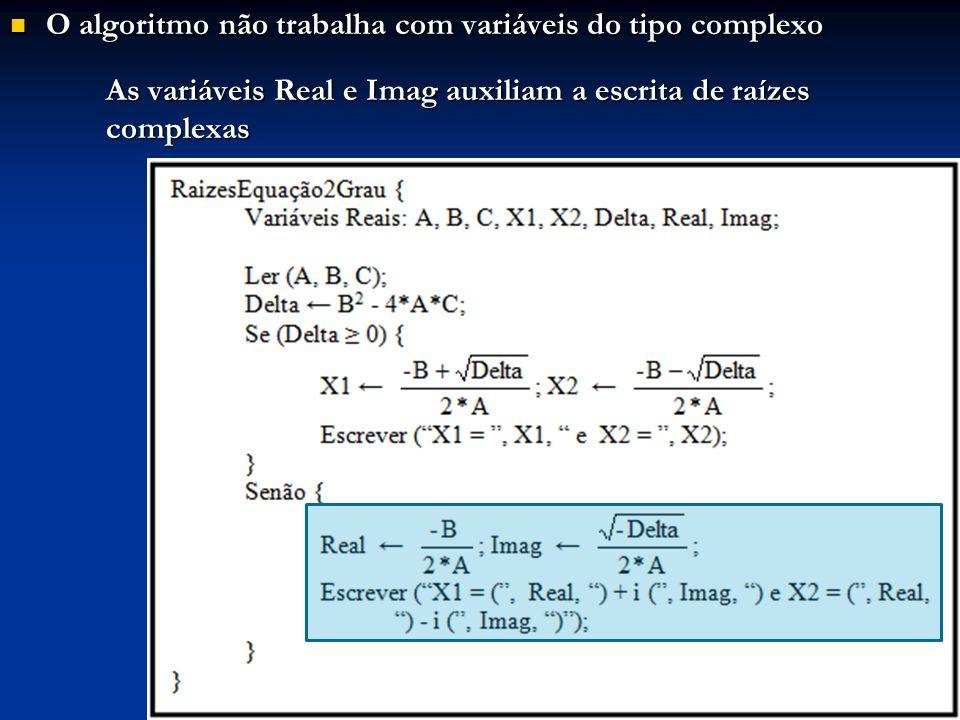 O algoritmo não trabalha com variáveis do tipo complexo O algoritmo não trabalha com variáveis do tipo complexo As variáveis Real e Imag auxiliam a es