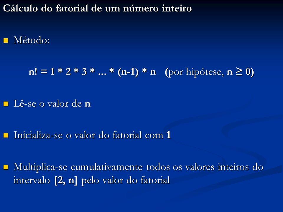Cálculo do fatorial de um número inteiro Método: Método: n! = 1 * 2 * 3 *... * (n-1) * n (por hipótese, n 0) Lê-se o valor de n Lê-se o valor de n Ini