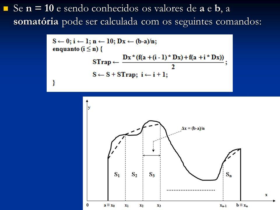 Se n = 10 e sendo conhecidos os valores de a e b, a somatória pode ser calculada com os seguintes comandos: Se n = 10 e sendo conhecidos os valores de