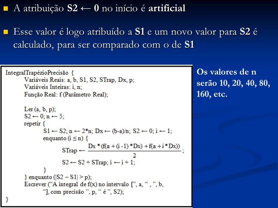 A atribuição S2 0 no início é artificial A atribuição S2 0 no início é artificial Esse valor é logo atribuído a S1 e um novo valor para S2 é calculado