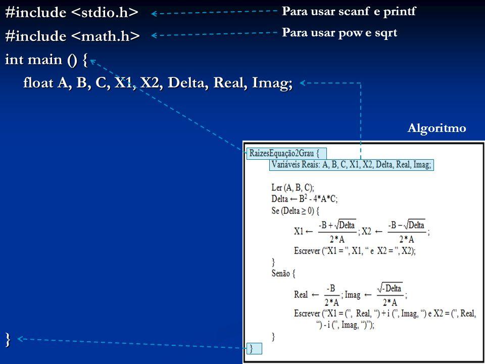 #include #include int main () { float A, B, C, X1, X2, Delta, Real, Imag; } Algoritmo Para usar scanf e printf Para usar pow e sqrt