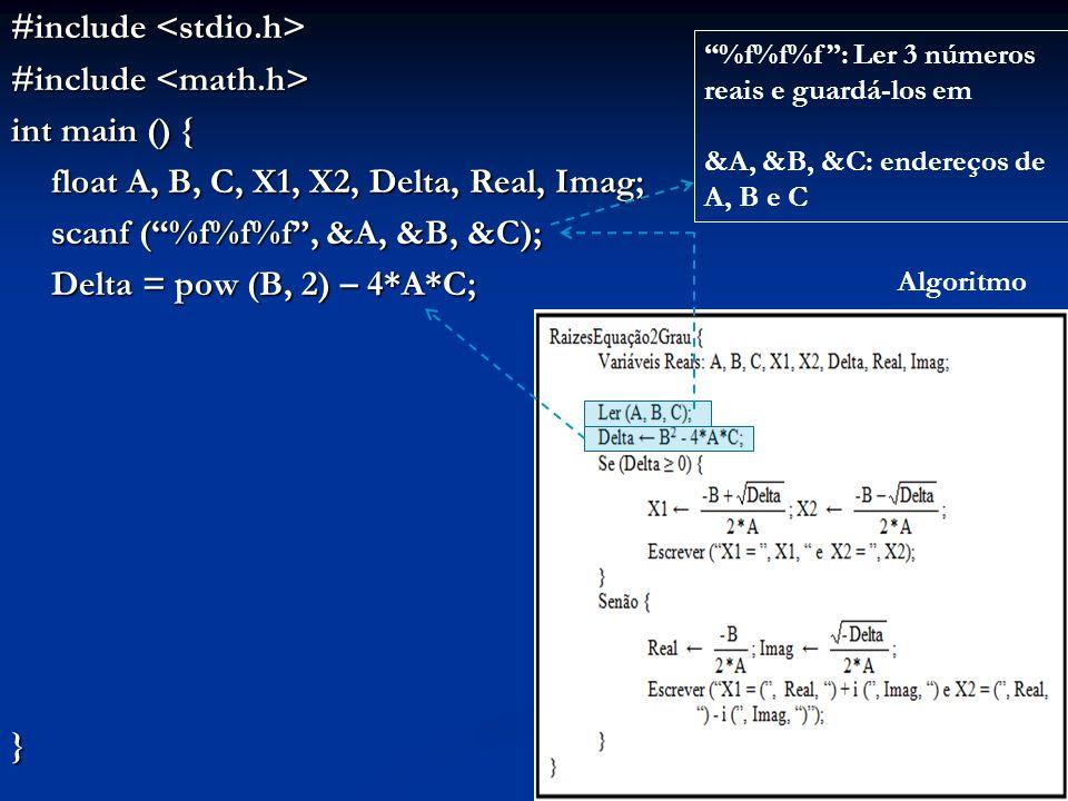 #include #include int main () { float A, B, C, X1, X2, Delta, Real, Imag; scanf (%f%f%f, &A, &B, &C); Delta = pow (B, 2) – 4*A*C; } Algoritmo %f%f%f: