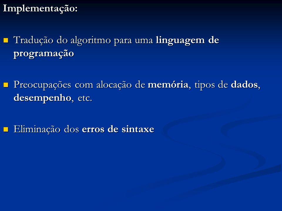 Implementação: Tradução do algoritmo para uma linguagem de programação Tradução do algoritmo para uma linguagem de programação Preocupações com alocaç