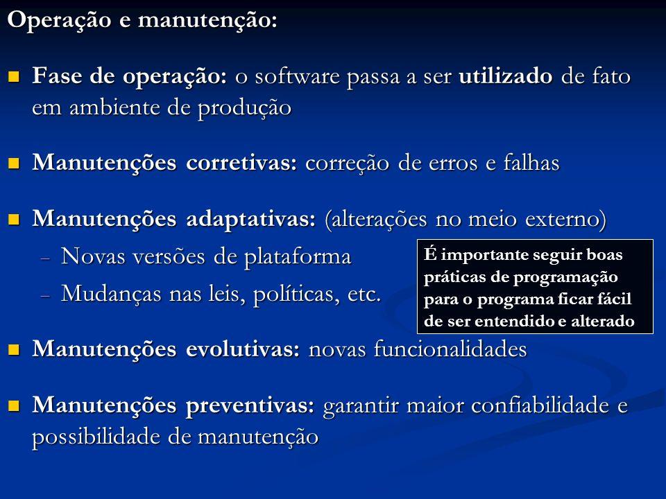 Operação e manutenção: Fase de operação: o software passa a ser utilizado de fato em ambiente de produção Fase de operação: o software passa a ser uti