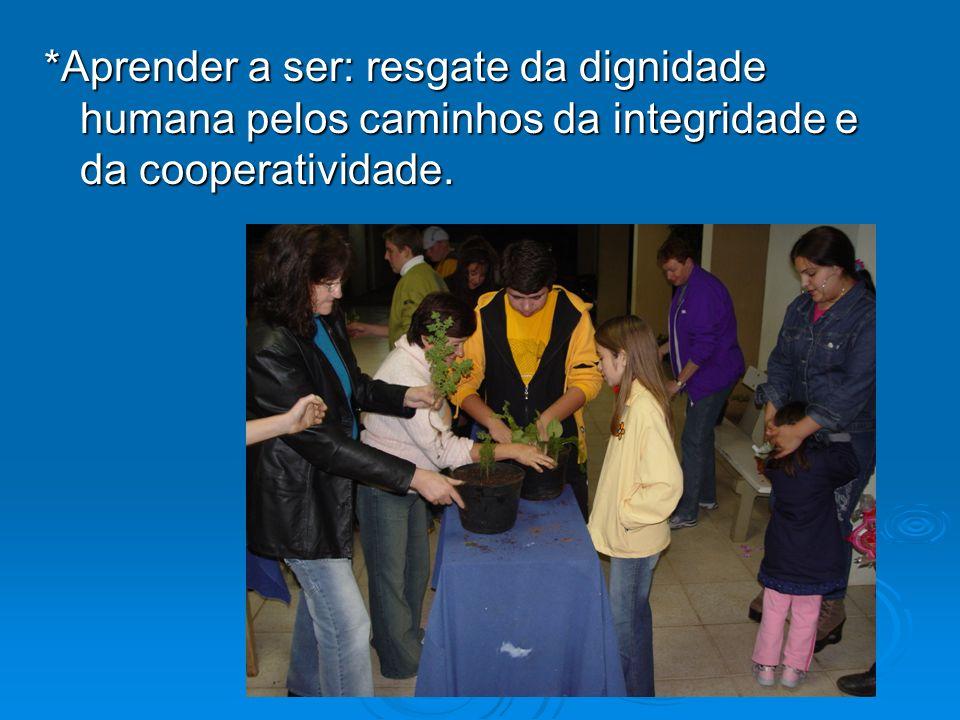 *Aprender a ser: resgate da dignidade humana pelos caminhos da integridade e da cooperatividade.