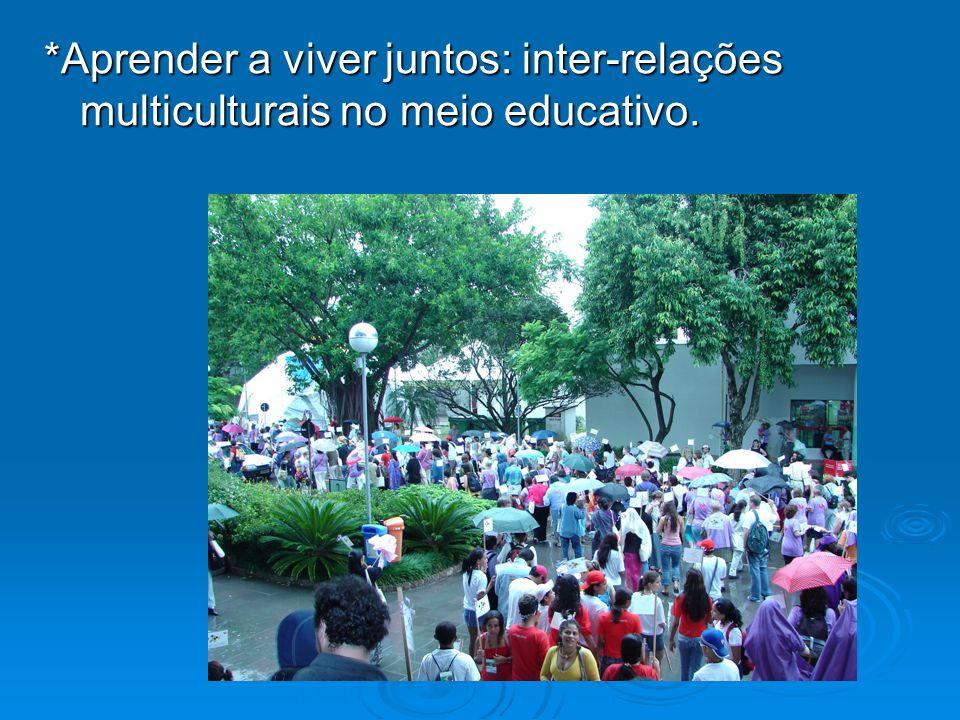 *Aprender a viver juntos: inter-relações multiculturais no meio educativo.