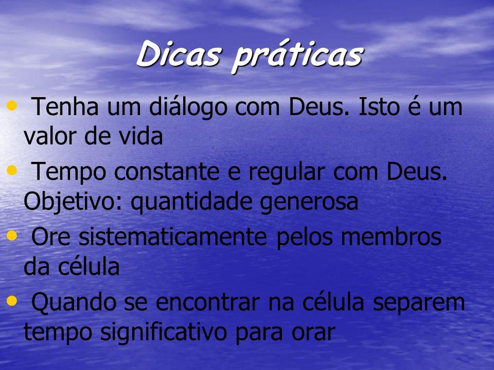 Dicas práticas Tenha um diálogo com Deus. Isto é um valor de vida Tempo constante e regular com Deus. Objetivo: quantidade generosa Ore sistematicamen