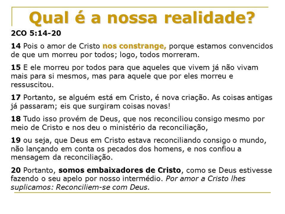 2CO 5:14-20 14 Pois o amor de Cristo nos constrange, porque estamos convencidos de que um morreu por todos; logo, todos morreram.