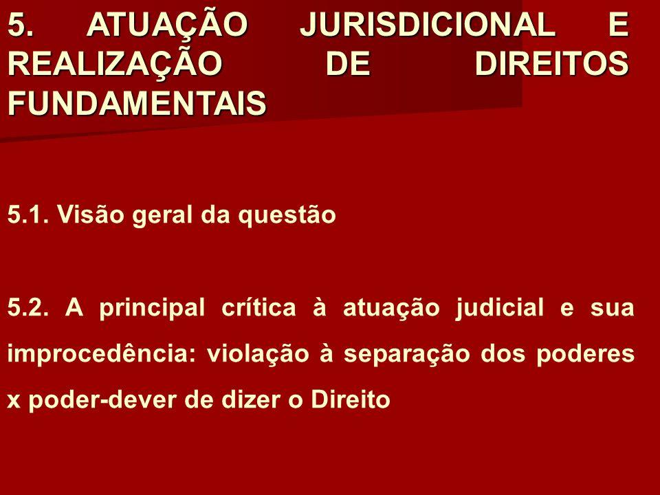 5. ATUAÇÃO JURISDICIONAL E REALIZAÇÃO DE DIREITOS FUNDAMENTAIS 5.1. Visão geral da questão 5.2. A principal crítica à atuação judicial e sua improcedê