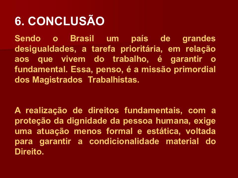 6. CONCLUSÃO Sendo o Brasil um país de grandes desigualdades, a tarefa prioritária, em relação aos que vivem do trabalho, é garantir o fundamental. Es