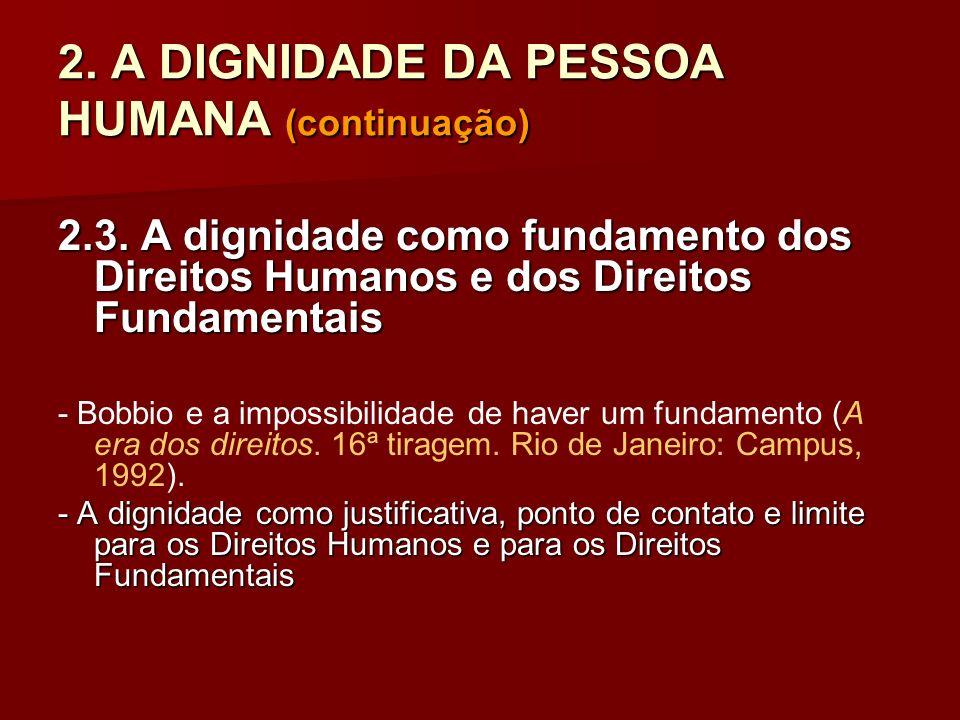 2. A DIGNIDADE DA PESSOA HUMANA (continuação) 2.3. A dignidade como fundamento dos Direitos Humanos e dos Direitos Fundamentais - Bobbio e a impossibi