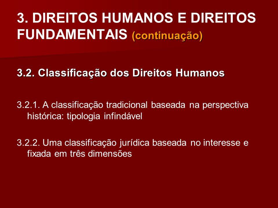 (continuação) 3. DIREITOS HUMANOS E DIREITOS FUNDAMENTAIS (continuação) 3.2. Classificação dos Direitos Humanos 3.2.1. A classificação tradicional bas