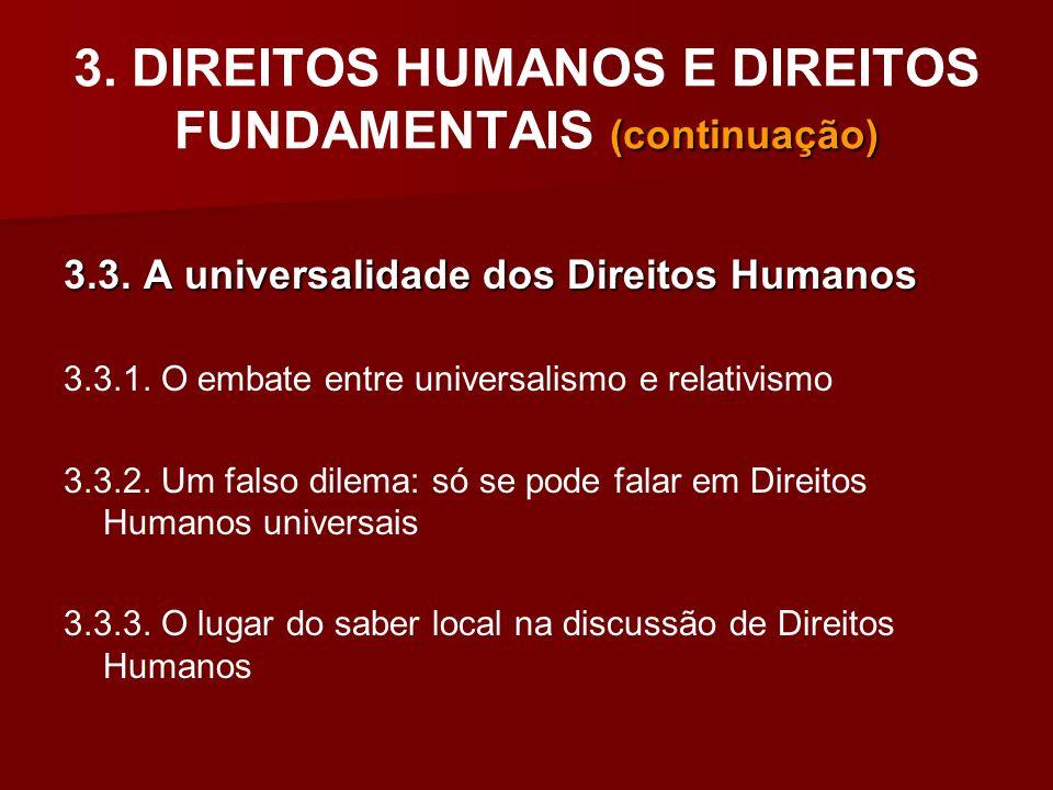 (continuação) 3. DIREITOS HUMANOS E DIREITOS FUNDAMENTAIS (continuação) 3.3. A universalidade dos Direitos Humanos 3.3.1. O embate entre universalismo