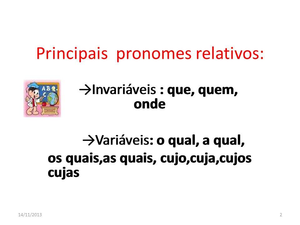 Principais pronomes relativos: Invariáveis : que, quem, onde Variáveis: o qual, a qual, os quais,as quais, cujo,cuja,cujos cujas Invariáveis : que, qu