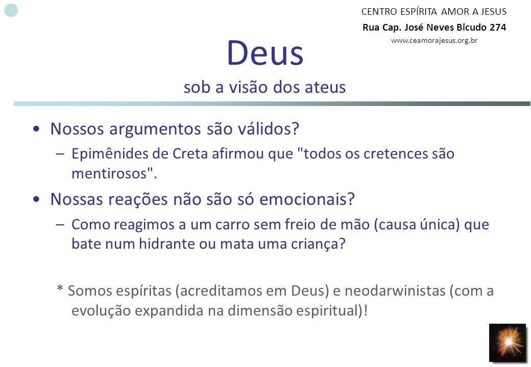 CENTRO ESPÍRITA AMOR A JESUS Rua Cap. José Neves Bicudo 274 www.ceamorajesus.org.br Deus sob a visão dos ateus Nossos argumentos são válidos? –Epimêni