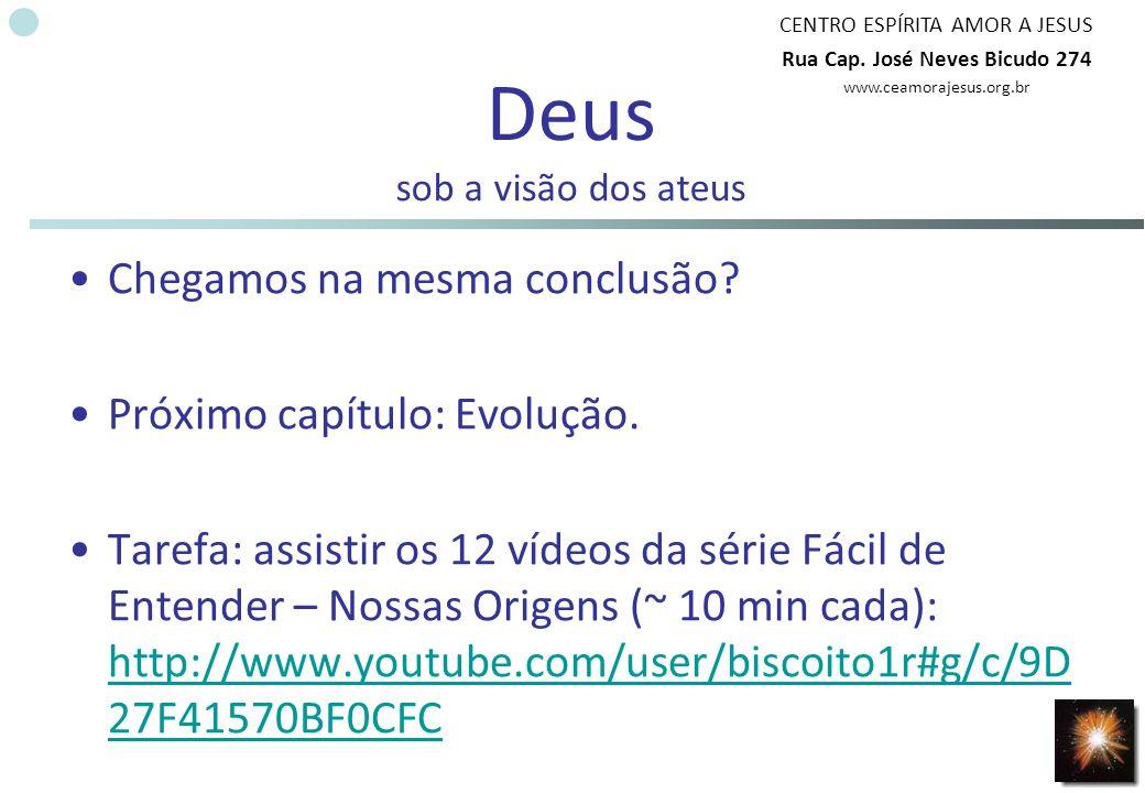 CENTRO ESPÍRITA AMOR A JESUS Rua Cap. José Neves Bicudo 274 www.ceamorajesus.org.br Deus sob a visão dos ateus Chegamos na mesma conclusão? Próximo ca