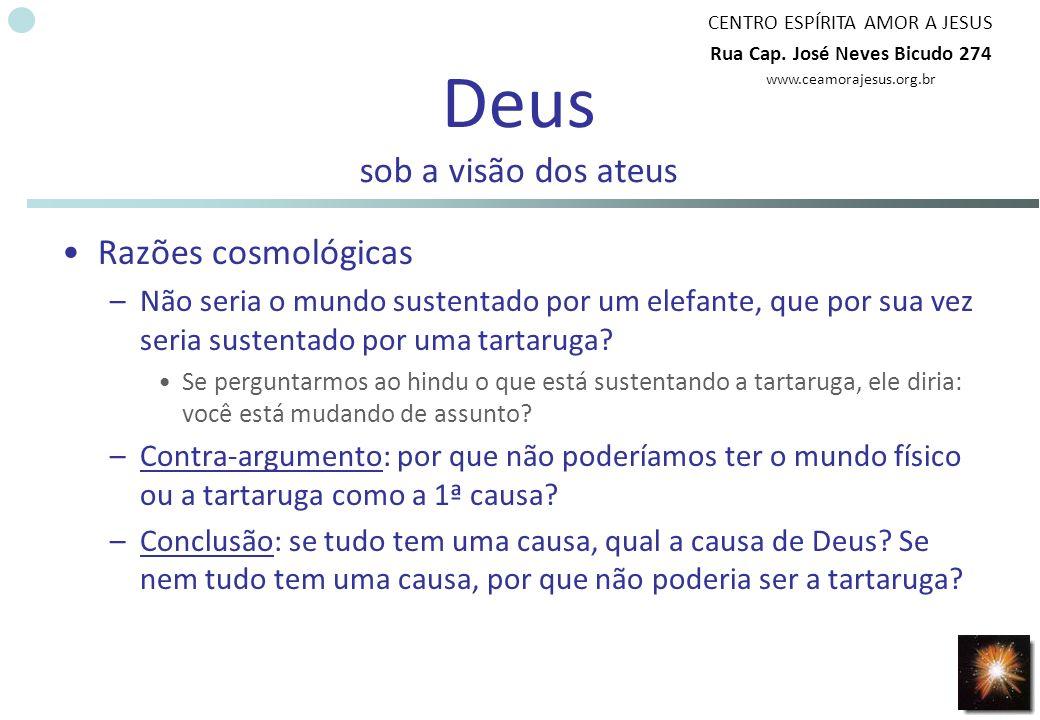 CENTRO ESPÍRITA AMOR A JESUS Rua Cap. José Neves Bicudo 274 www.ceamorajesus.org.br Deus sob a visão dos ateus Razões cosmológicas –Não seria o mundo