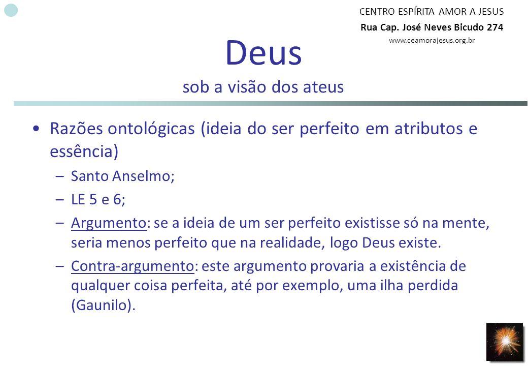 CENTRO ESPÍRITA AMOR A JESUS Rua Cap. José Neves Bicudo 274 www.ceamorajesus.org.br Deus sob a visão dos ateus Razões ontológicas (ideia do ser perfei