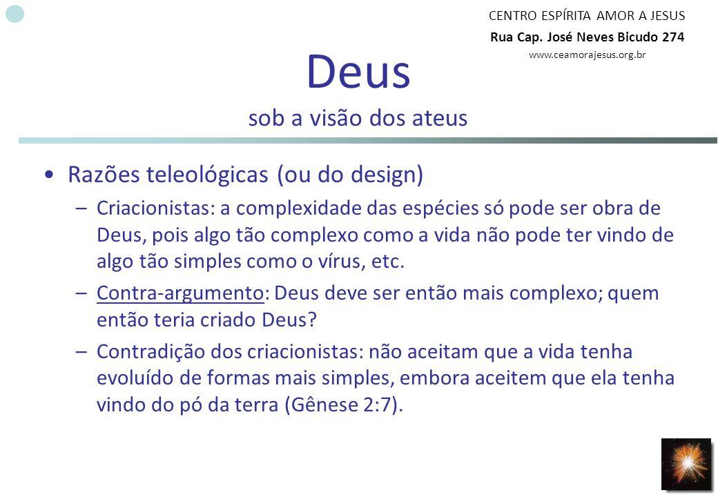 CENTRO ESPÍRITA AMOR A JESUS Rua Cap. José Neves Bicudo 274 www.ceamorajesus.org.br Deus sob a visão dos ateus Razões teleológicas (ou do design) –Cri