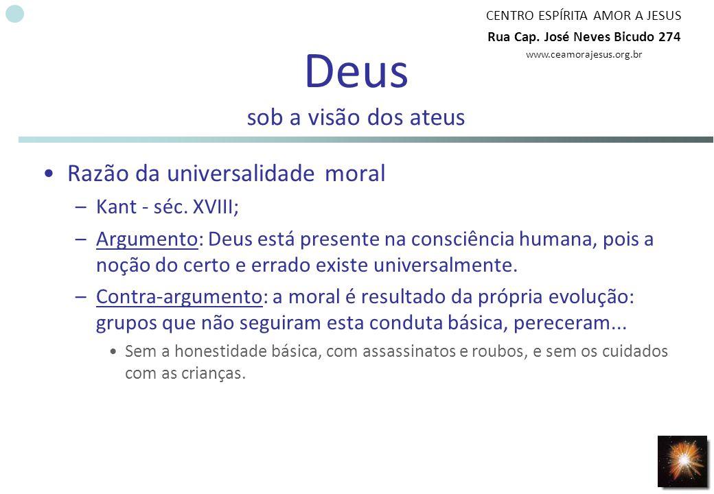 CENTRO ESPÍRITA AMOR A JESUS Rua Cap. José Neves Bicudo 274 www.ceamorajesus.org.br Deus sob a visão dos ateus Razão da universalidade moral –Kant - s