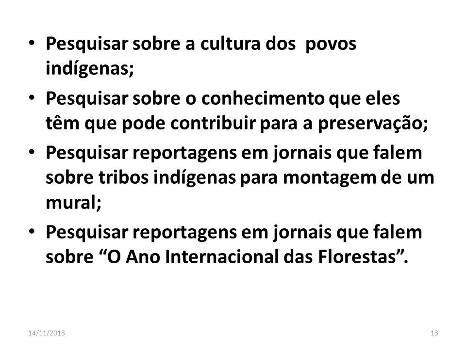 Pesquisar sobre a cultura dos povos indígenas; Pesquisar sobre o conhecimento que eles têm que pode contribuir para a preservação; Pesquisar reportage