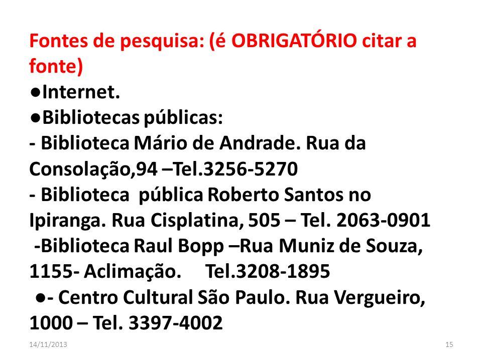 Fontes de pesquisa: (é OBRIGATÓRIO citar a fonte) Internet. Bibliotecas públicas: - Biblioteca Mário de Andrade. Rua da Consolação,94 –Tel.3256-5270 -