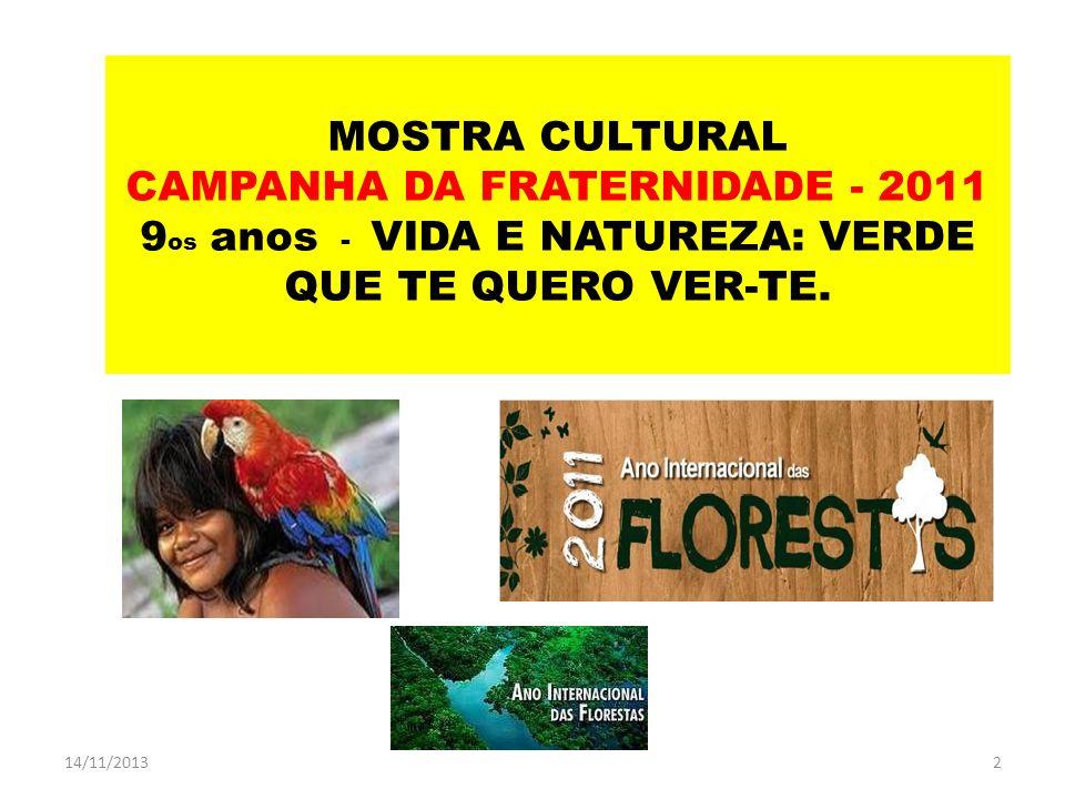 MOSTRA CULTURAL CAMPANHA DA FRATERNIDADE - 2011 9 os anos - VIDA E NATUREZA: VERDE QUE TE QUERO VER-TE. 14/11/20132